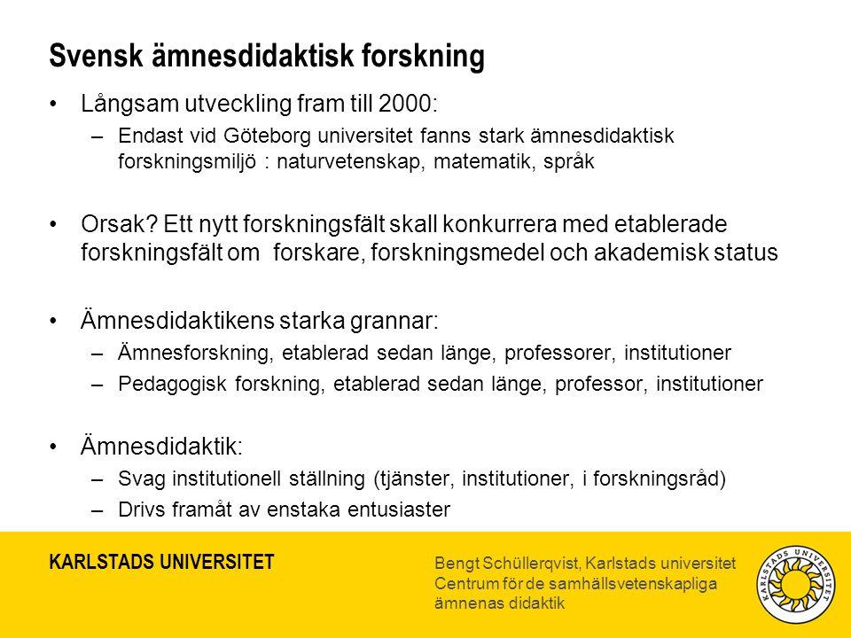 KARLSTADS UNIVERSITET Bengt Schüllerqvist, Karlstads universitet Centrum för de samhällsvetenskapliga ämnenas didaktik Svensk ämnesdidaktisk forskning
