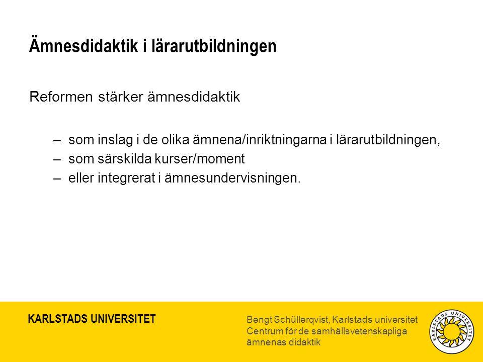 KARLSTADS UNIVERSITET Bengt Schüllerqvist, Karlstads universitet Centrum för de samhällsvetenskapliga ämnenas didaktik Ämnesdidaktik i lärarutbildningen Reformen stärker ämnesdidaktik –som inslag i de olika ämnena/inriktningarna i lärarutbildningen, –som särskilda kurser/moment –eller integrerat i ämnesundervisningen.