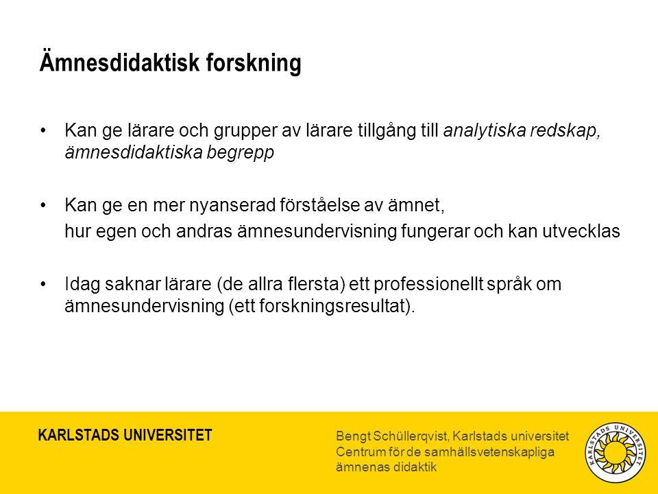 KARLSTADS UNIVERSITET Bengt Schüllerqvist, Karlstads universitet Centrum för de samhällsvetenskapliga ämnenas didaktik Ämnesdidaktisk forskning •Kan g