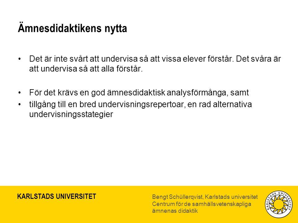 KARLSTADS UNIVERSITET Bengt Schüllerqvist, Karlstads universitet Centrum för de samhällsvetenskapliga ämnenas didaktik Ämnesdidaktikens nytta •Det är