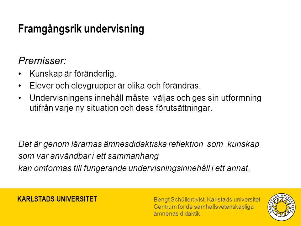 KARLSTADS UNIVERSITET Bengt Schüllerqvist, Karlstads universitet Centrum för de samhällsvetenskapliga ämnenas didaktik Framgångsrik undervisning Premisser: •Kunskap är föränderlig.