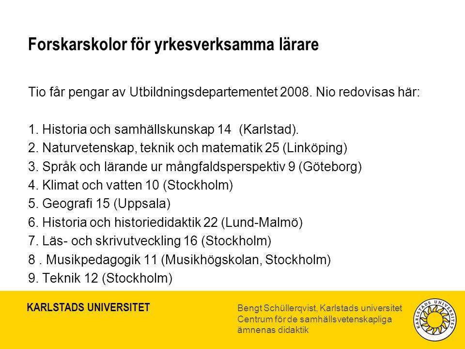 KARLSTADS UNIVERSITET Bengt Schüllerqvist, Karlstads universitet Centrum för de samhällsvetenskapliga ämnenas didaktik Forskarskolor för yrkesverksamma lärare Tio får pengar av Utbildningsdepartementet 2008.