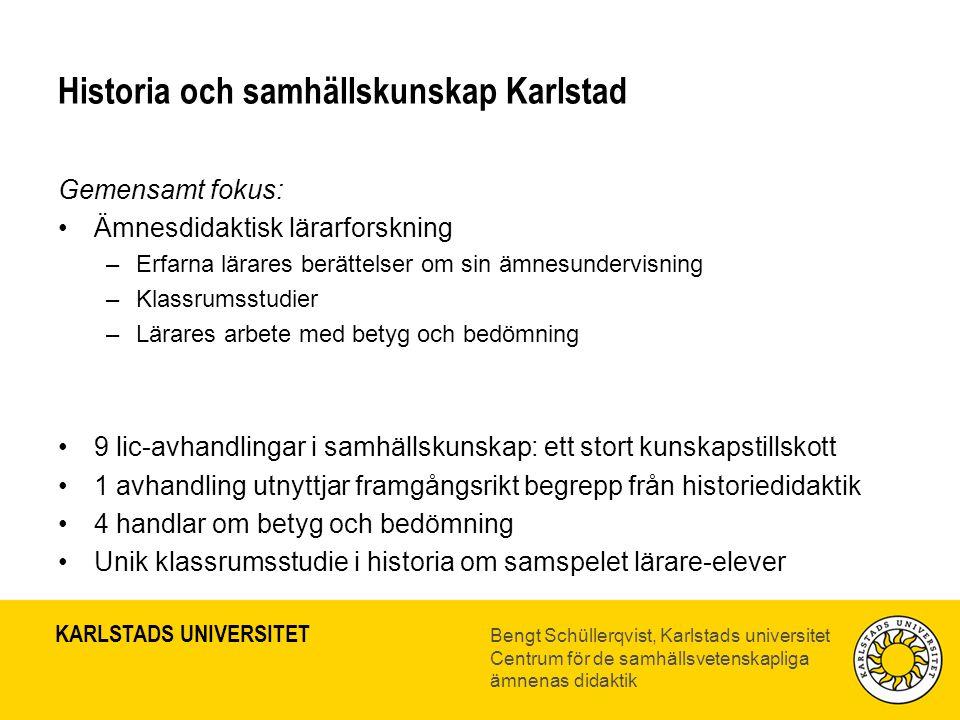 KARLSTADS UNIVERSITET Bengt Schüllerqvist, Karlstads universitet Centrum för de samhällsvetenskapliga ämnenas didaktik Historia och samhällskunskap Ka