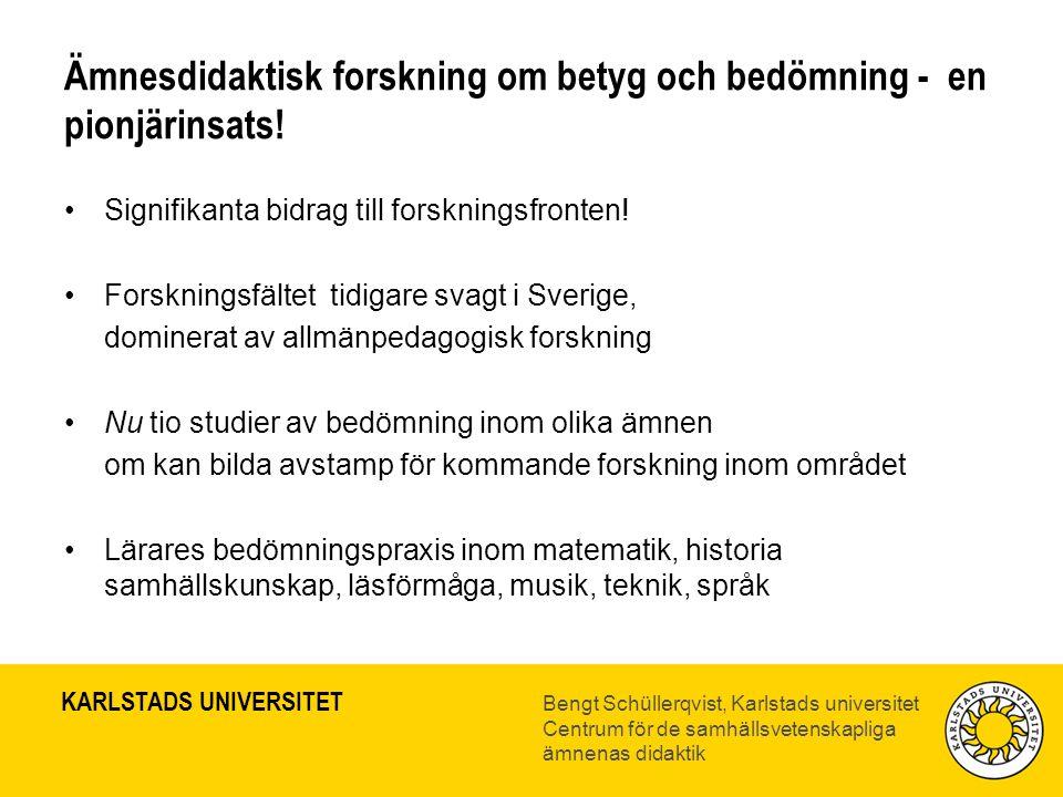 KARLSTADS UNIVERSITET Bengt Schüllerqvist, Karlstads universitet Centrum för de samhällsvetenskapliga ämnenas didaktik Ämnesdidaktisk forskning om bet