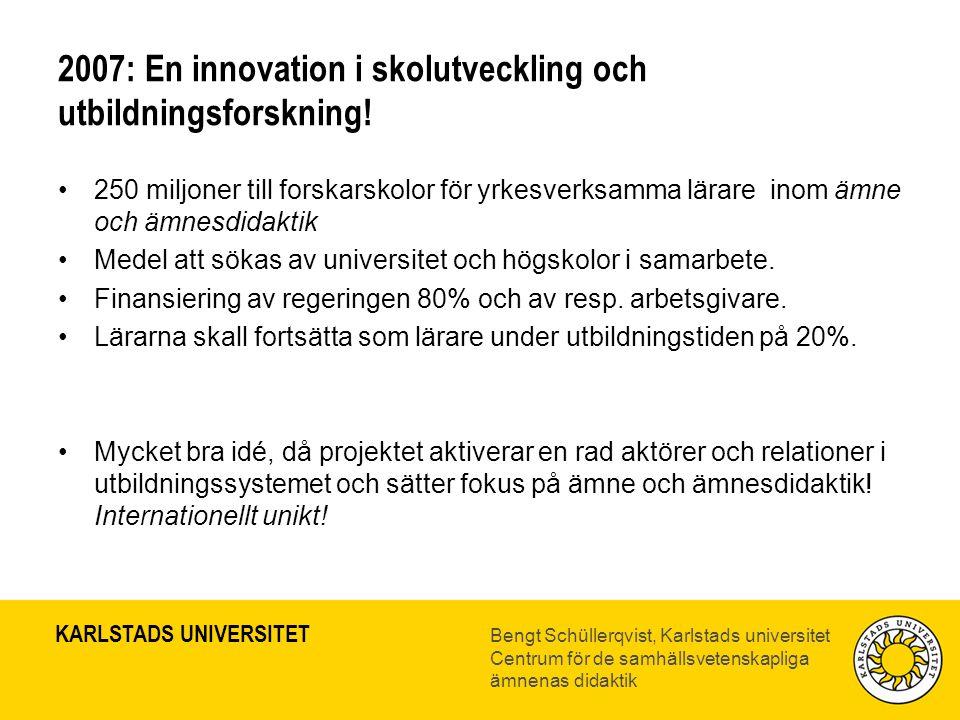 KARLSTADS UNIVERSITET Bengt Schüllerqvist, Karlstads universitet Centrum för de samhällsvetenskapliga ämnenas didaktik 2007: En innovation i skolutveckling och utbildningsforskning.