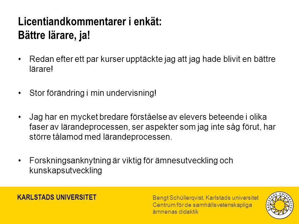 KARLSTADS UNIVERSITET Bengt Schüllerqvist, Karlstads universitet Centrum för de samhällsvetenskapliga ämnenas didaktik Licentiandkommentarer i enkät: Bättre lärare, ja.