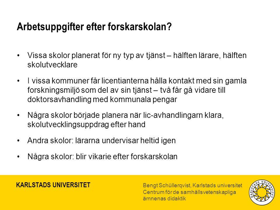 KARLSTADS UNIVERSITET Bengt Schüllerqvist, Karlstads universitet Centrum för de samhällsvetenskapliga ämnenas didaktik Arbetsuppgifter efter forskarskolan.