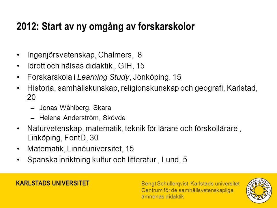 KARLSTADS UNIVERSITET Bengt Schüllerqvist, Karlstads universitet Centrum för de samhällsvetenskapliga ämnenas didaktik 2012: Start av ny omgång av for
