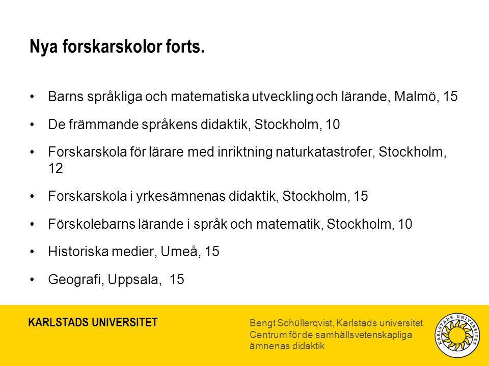 KARLSTADS UNIVERSITET Bengt Schüllerqvist, Karlstads universitet Centrum för de samhällsvetenskapliga ämnenas didaktik Nya forskarskolor forts.