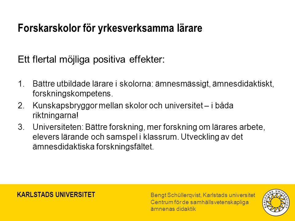 KARLSTADS UNIVERSITET Bengt Schüllerqvist, Karlstads universitet Centrum för de samhällsvetenskapliga ämnenas didaktik Möjliga effekter för skolorna •En ny typ av kompetens, lämplig för huvudlärare, arbetslagsledare, skolutvecklare, skolchefer, som kan leda till spridning av ämnesdidaktisk kompetens – om kunskapsuppdraget sätts i centrum.