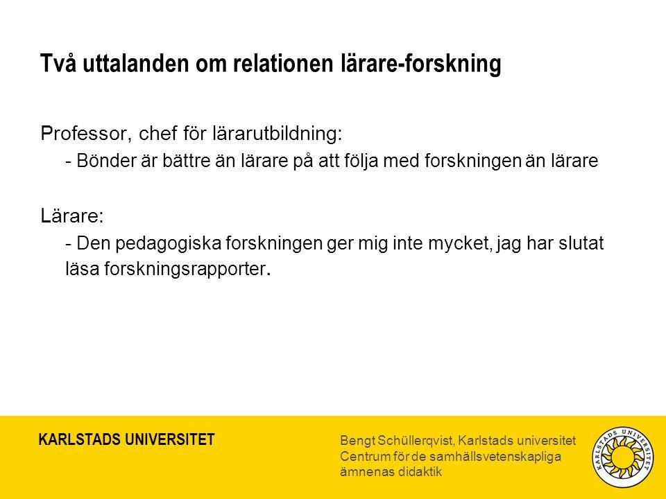 KARLSTADS UNIVERSITET Bengt Schüllerqvist, Karlstads universitet Centrum för de samhällsvetenskapliga ämnenas didaktik Två uttalanden om relationen lä