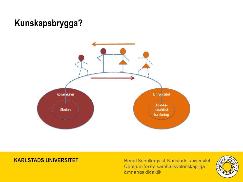 KARLSTADS UNIVERSITET Bengt Schüllerqvist, Karlstads universitet Centrum för de samhällsvetenskapliga ämnenas didaktik Kunskapsbrygga?
