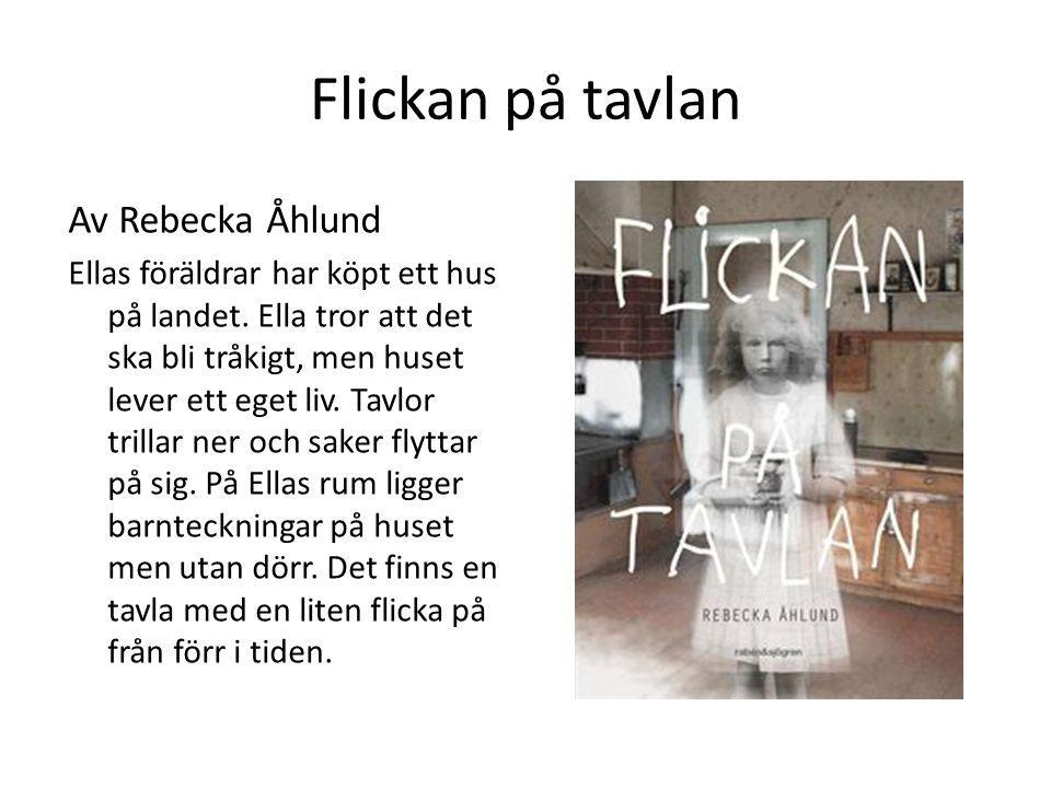 Flickan på tavlan Av Rebecka Åhlund Ellas föräldrar har köpt ett hus på landet. Ella tror att det ska bli tråkigt, men huset lever ett eget liv. Tavlo