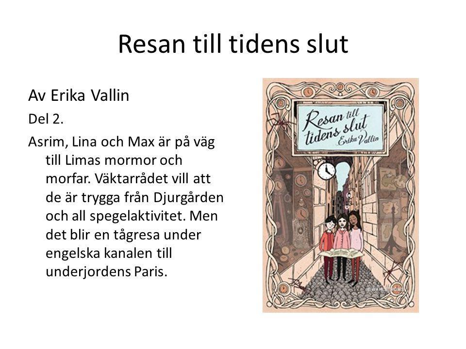 Resan till tidens slut Av Erika Vallin Del 2. Asrim, Lina och Max är på väg till Limas mormor och morfar. Väktarrådet vill att de är trygga från Djurg