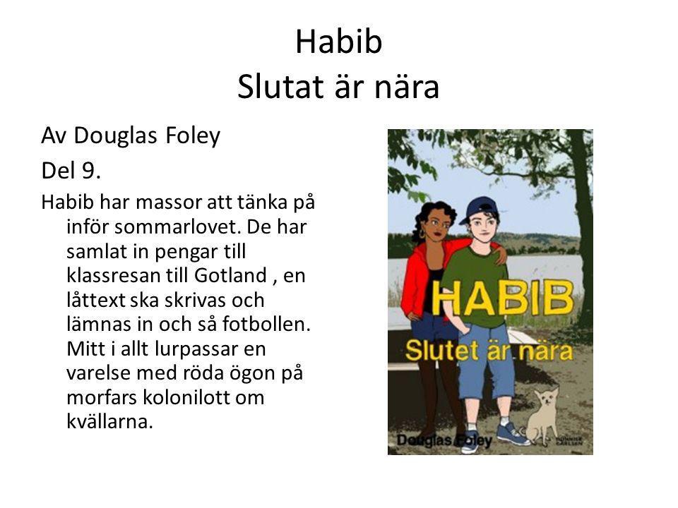 Habib Slutat är nära Av Douglas Foley Del 9. Habib har massor att tänka på inför sommarlovet. De har samlat in pengar till klassresan till Gotland, en