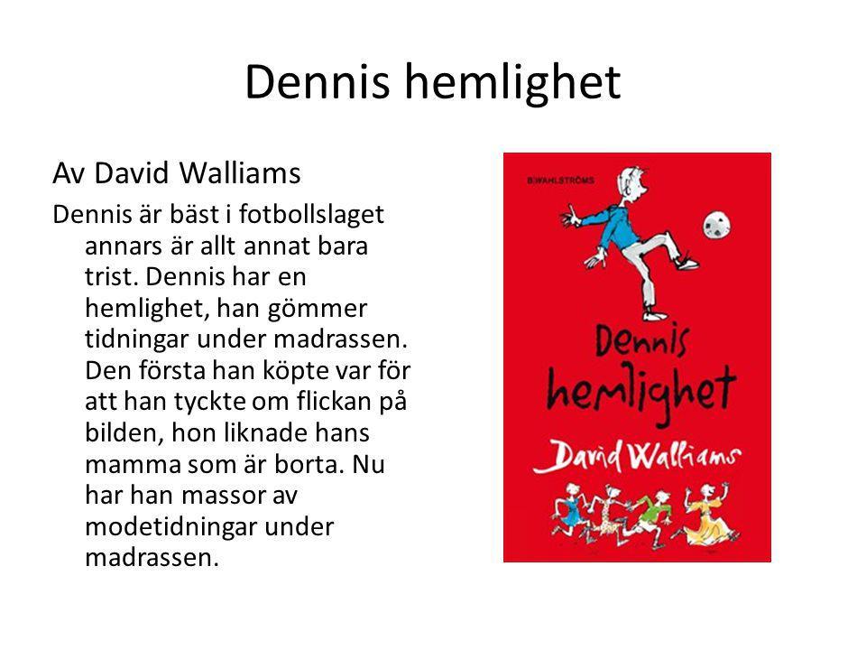 Dennis hemlighet Av David Walliams Dennis är bäst i fotbollslaget annars är allt annat bara trist. Dennis har en hemlighet, han gömmer tidningar under