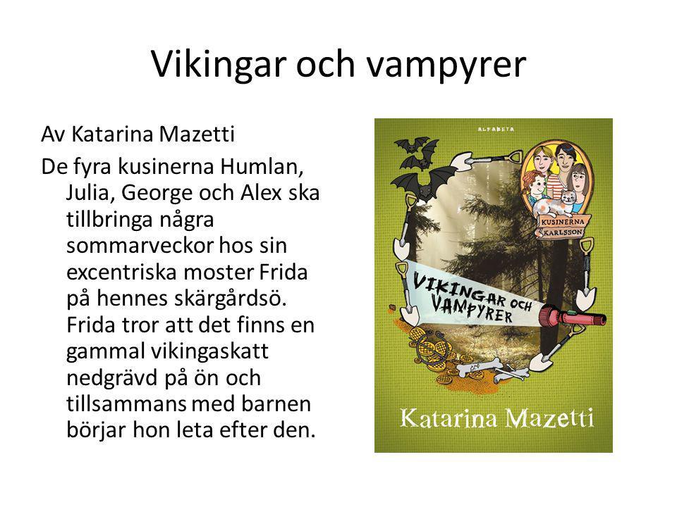 Vikingar och vampyrer Av Katarina Mazetti De fyra kusinerna Humlan, Julia, George och Alex ska tillbringa några sommarveckor hos sin excentriska moste