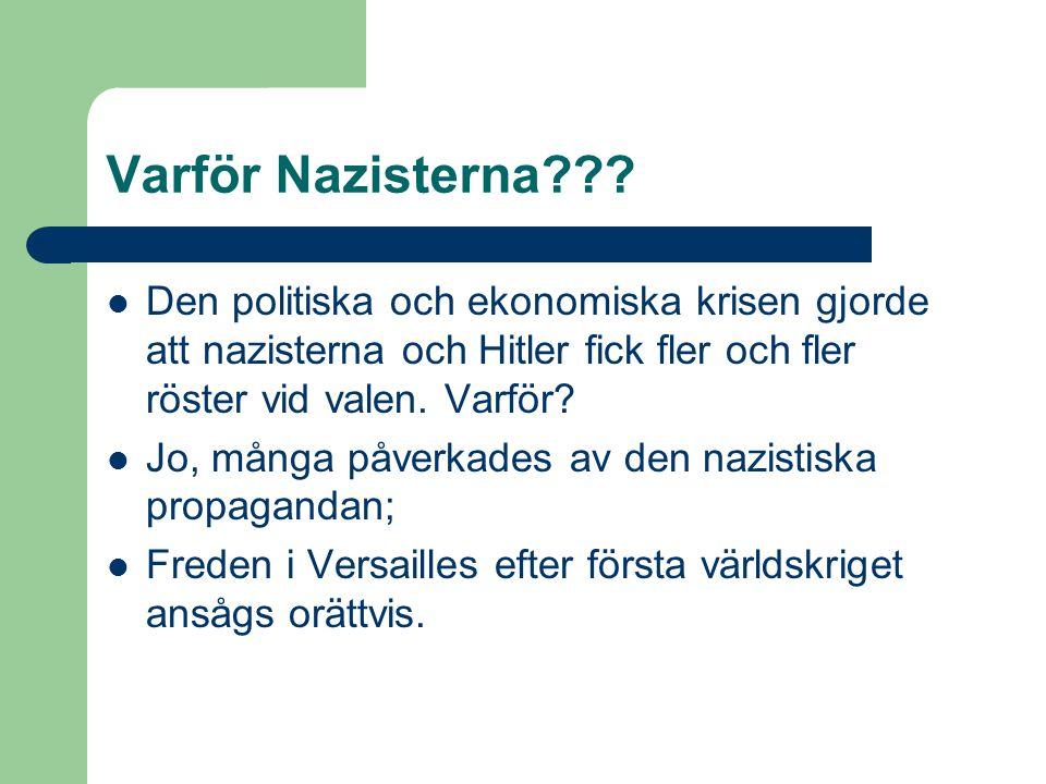 Varför Nazisterna???  Den politiska och ekonomiska krisen gjorde att nazisterna och Hitler fick fler och fler röster vid valen. Varför?  Jo, många p