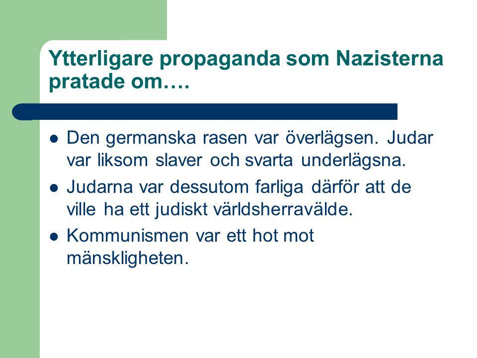 Ytterligare propaganda som Nazisterna pratade om….  Den germanska rasen var överlägsen. Judar var liksom slaver och svarta underlägsna.  Judarna var