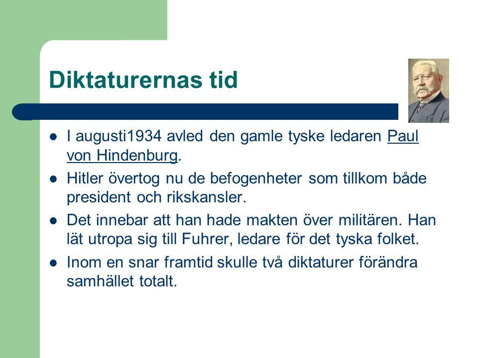 Diktaturernas tid  I augusti1934 avled den gamle tyske ledaren Paul von Hindenburg.  Hitler övertog nu de befogenheter som tillkom både president oc