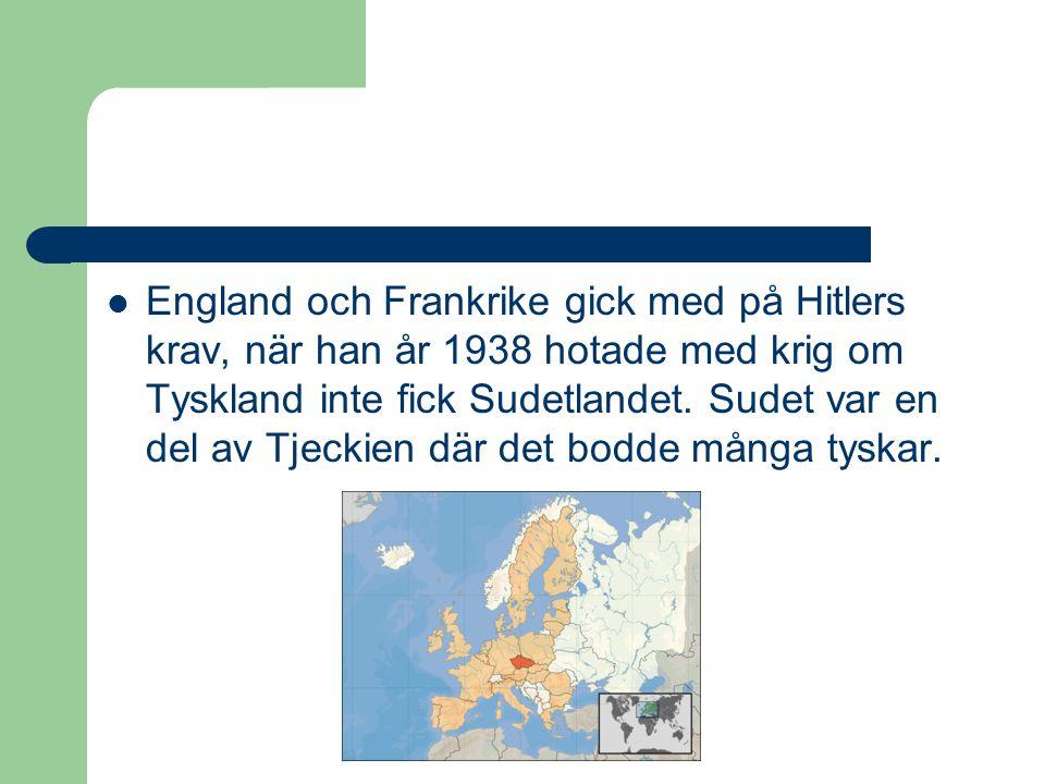  England och Frankrike gick med på Hitlers krav, när han år 1938 hotade med krig om Tyskland inte fick Sudetlandet. Sudet var en del av Tjeckien där