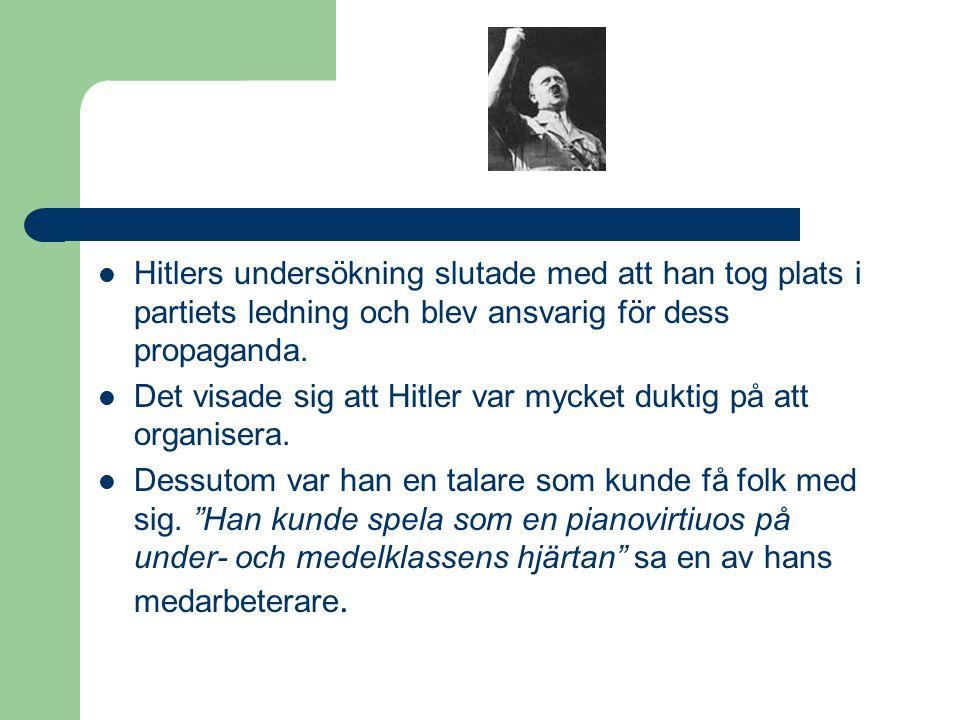  Hitlers undersökning slutade med att han tog plats i partiets ledning och blev ansvarig för dess propaganda.  Det visade sig att Hitler var mycket
