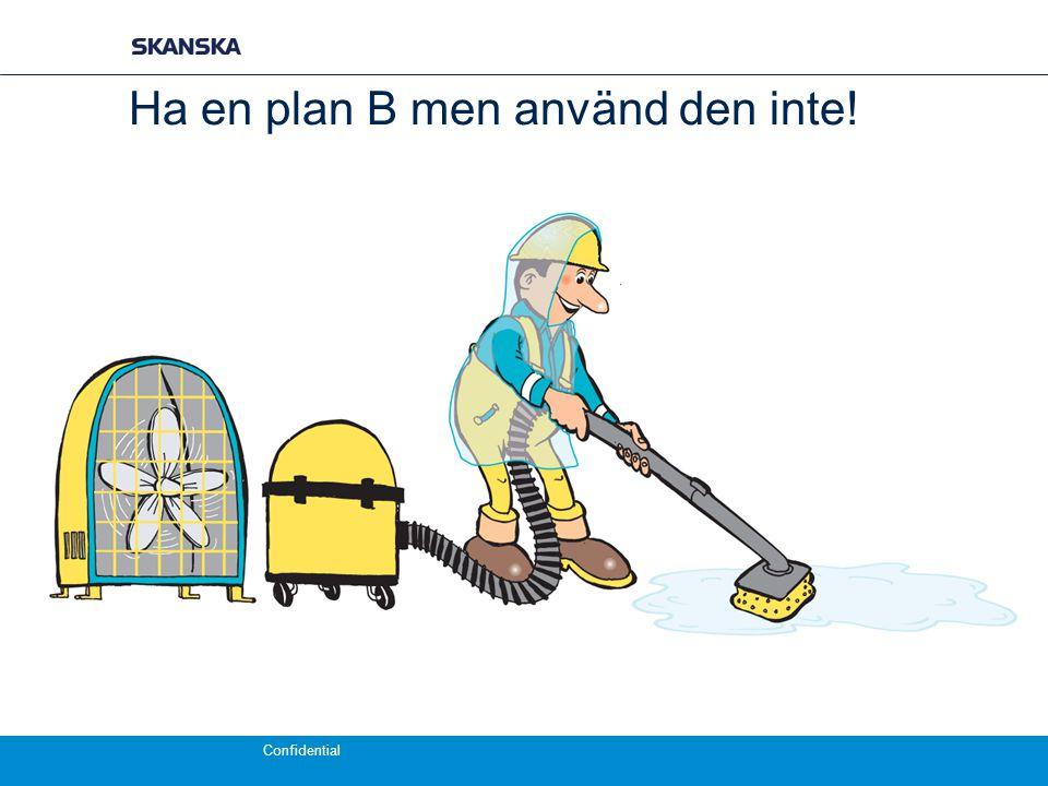 Confidential Ha en plan B men använd den inte!