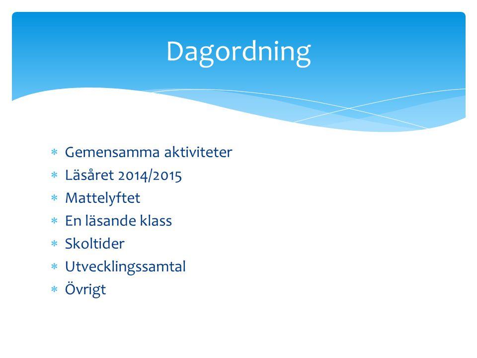  Gemensamma aktiviteter  Läsåret 2014/2015  Mattelyftet  En läsande klass  Skoltider  Utvecklingssamtal  Övrigt Dagordning
