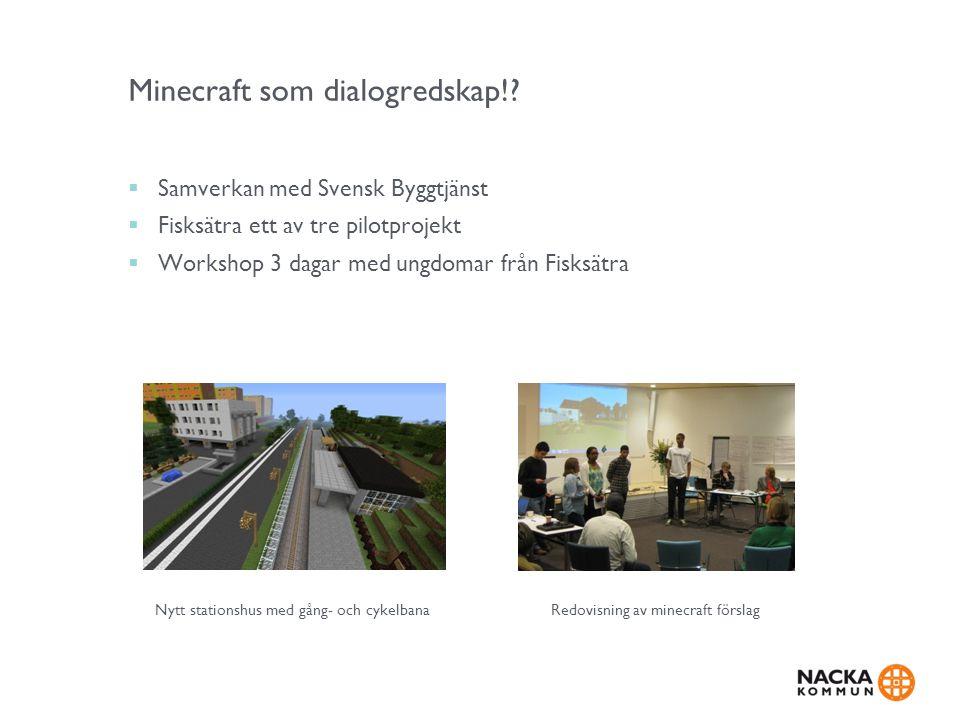 Minecraft som dialogredskap!?  Samverkan med Svensk Byggtjänst  Fisksätra ett av tre pilotprojekt  Workshop 3 dagar med ungdomar från Fisksätra Nyt
