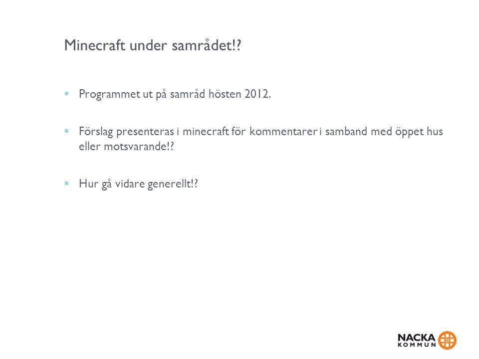 Minecraft under samrådet!?  Programmet ut på samråd hösten 2012.  Förslag presenteras i minecraft för kommentarer i samband med öppet hus eller mots