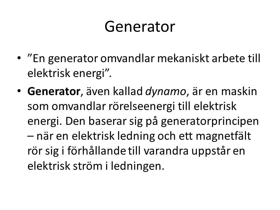 """Generator • """"En generator omvandlar mekaniskt arbete till elektrisk energi"""". • Generator, även kallad dynamo, är en maskin som omvandlar rörelseenergi"""