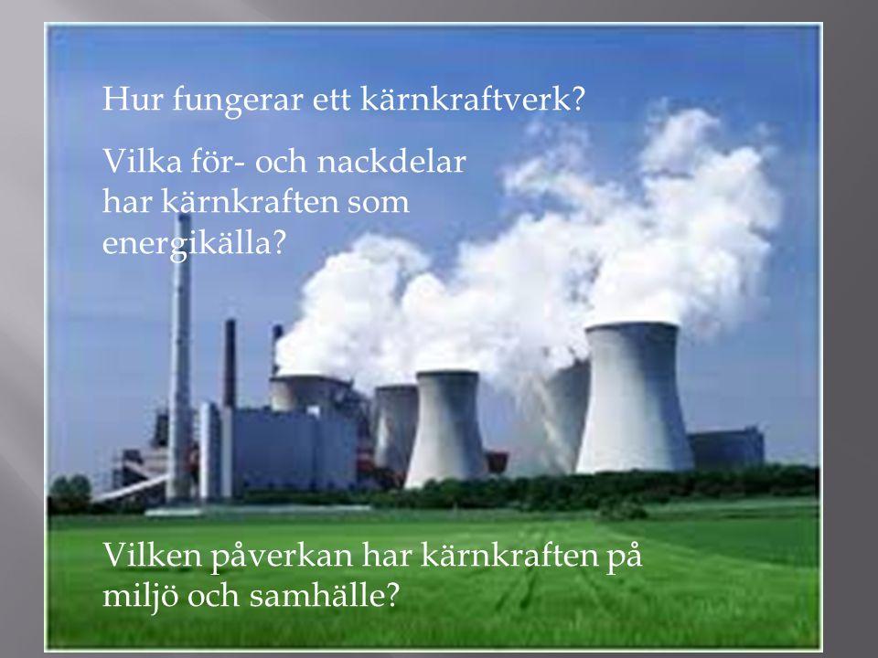 Hur fungerar ett kärnkraftverk.Vilka för- och nackdelar har kärnkraften som energikälla.