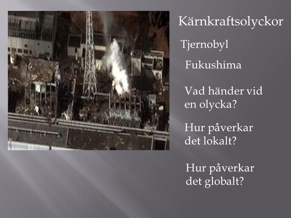 Kärnkraftsolyckor Tjernobyl Fukushima Vad händer vid en olycka.