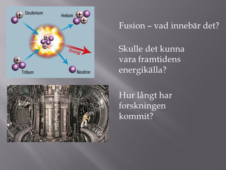 Fusion – vad innebär det.Skulle det kunna vara framtidens energikälla.
