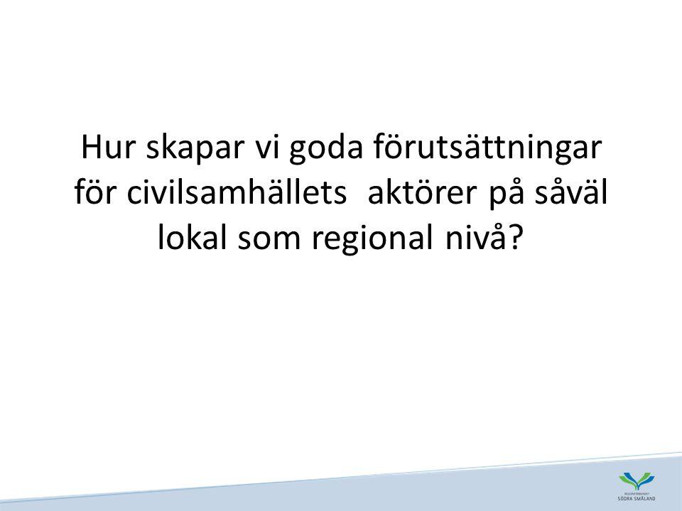 Hur skapar vi goda förutsättningar för civilsamhällets aktörer på såväl lokal som regional nivå