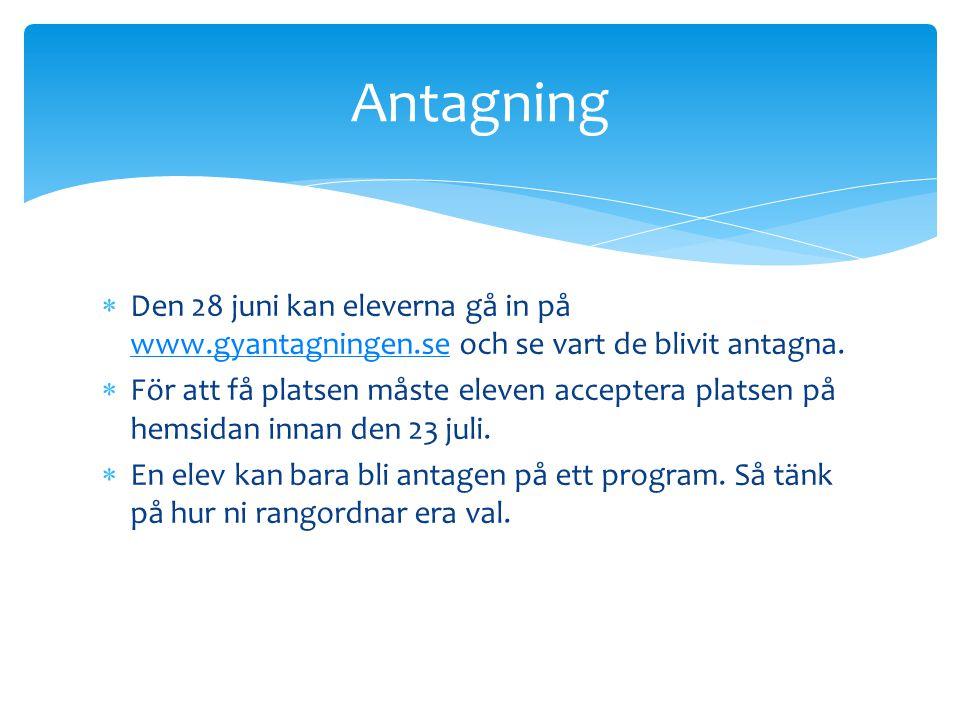  Den 28 juni kan eleverna gå in på www.gyantagningen.se och se vart de blivit antagna. www.gyantagningen.se  För att få platsen måste eleven accepte