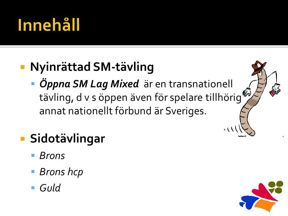  Nyinrättad SM-tävling  Öppna SM Lag Mixed är en transnationell tävling, d v s öppen även för spelare tillhörig annat nationellt förbund är Sveriges.