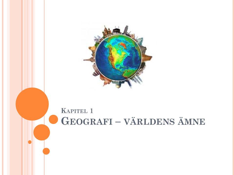 K APITEL 1 G EOGRAFI – VÄRLDENS ÄMNE