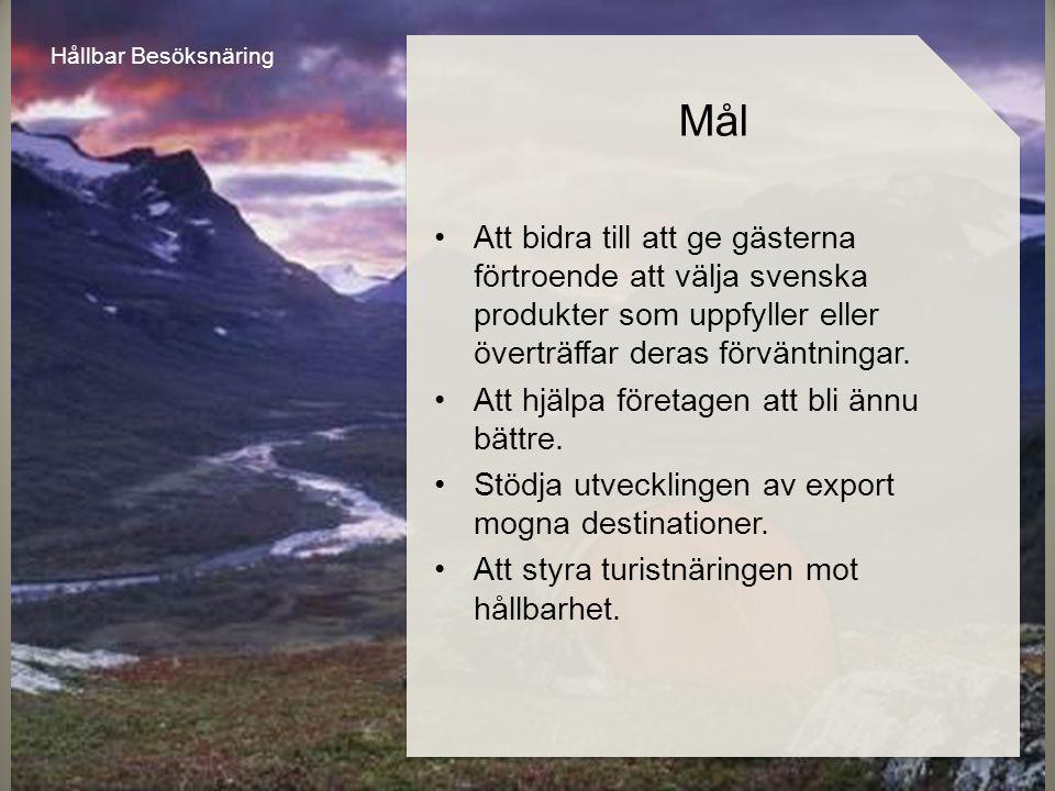 •Att bidra till att ge gästerna förtroende att välja svenska produkter som uppfyller eller överträffar deras förväntningar.