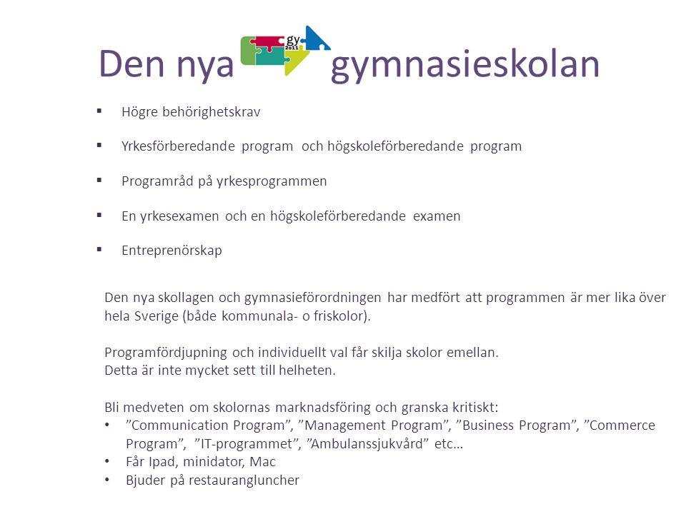Den nya gymnasieskolan Den nya skollagen och gymnasieförordningen har medfört att programmen är mer lika över hela Sverige (både kommunala- o friskolo