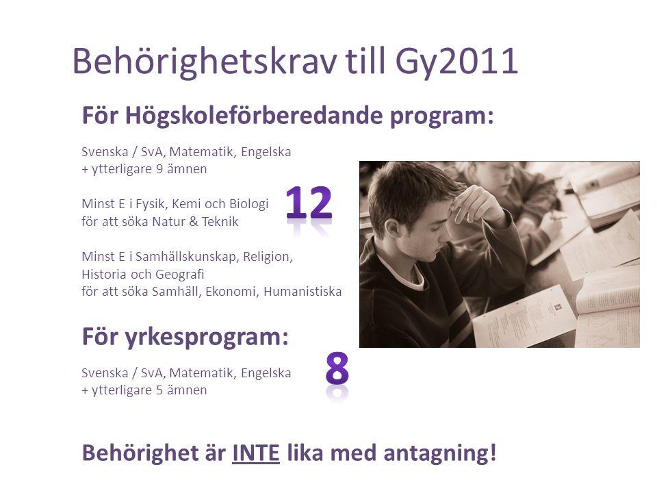 Behörighetskrav till Gy2011 För Högskoleförberedande program: Svenska / SvA, Matematik, Engelska + ytterligare 9 ämnen Minst E i Fysik, Kemi och Biolo