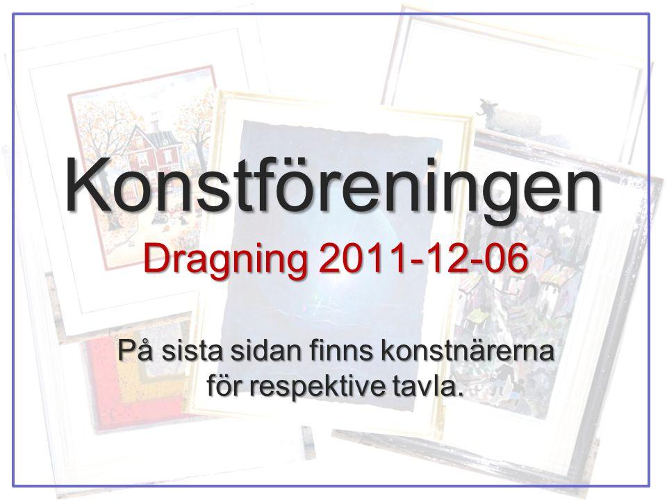 Konstföreningen Dragning 2011-12-06 På sista sidan finns konstnärerna för respektive tavla.