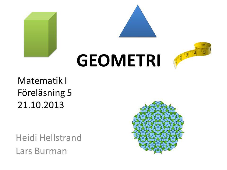 Matematik I Föreläsning 5 21.10.2013 Heidi Hellstrand Lars Burman GEOMETRI