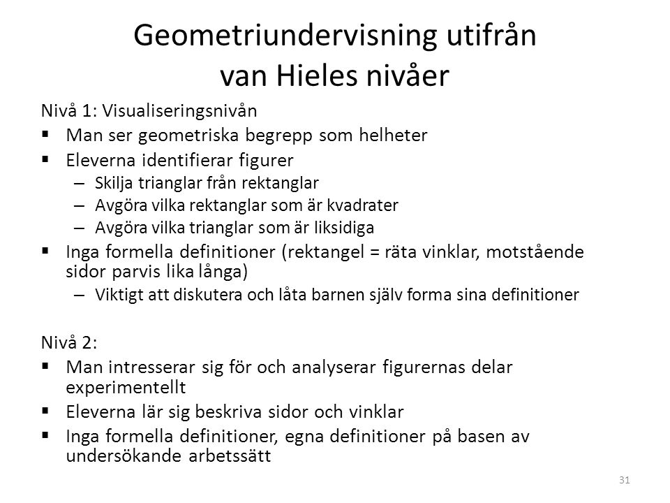 Geometriundervisning utifrån van Hieles nivåer Nivå 1: Visualiseringsnivån  Man ser geometriska begrepp som helheter  Eleverna identifierar figurer