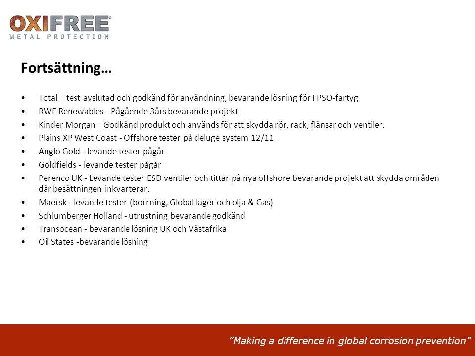 """""""Making a difference in global corrosion prevention"""" Fortsättning… •Total – test avslutad och godkänd för användning, bevarande lösning för FPSO-farty"""