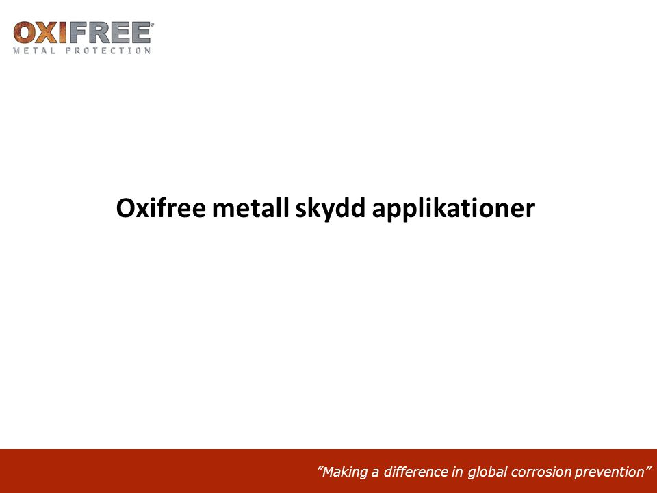 Making a difference in global corrosion prevention Oxifree metall skydd applikationer