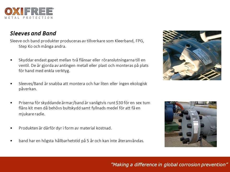 Making a difference in global corrosion prevention Sleeves and Band Sleeve och band produkter produceras av tillverkare som Kleerband, FPG, Step Ko och många andra.
