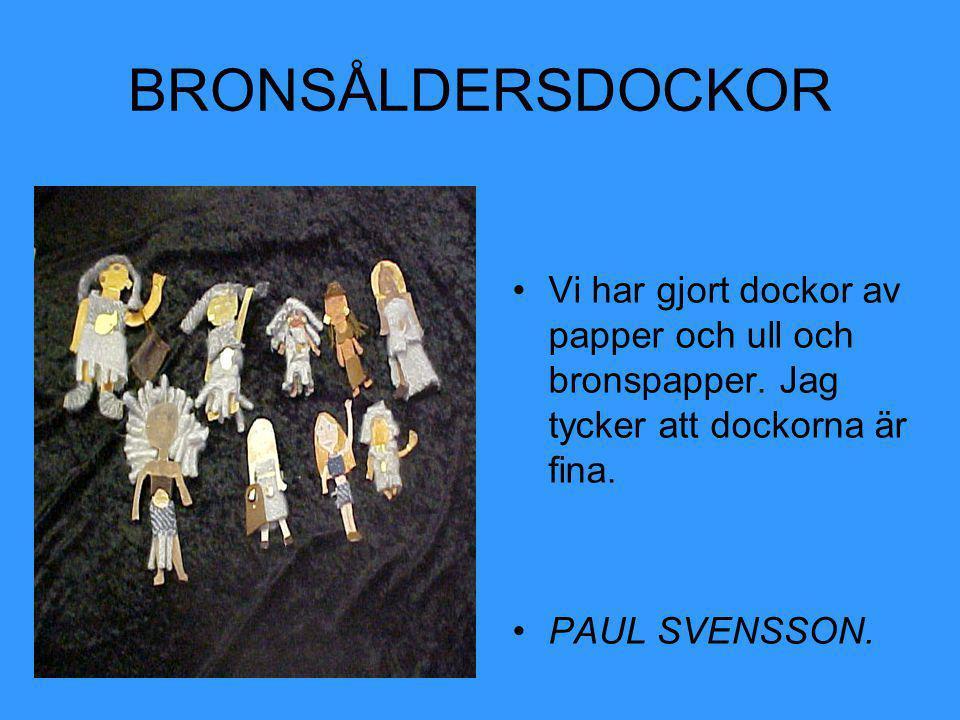 BRONSÅLDERSDOCKOR •Här är pojkarnas fina bronsåldersdockor.