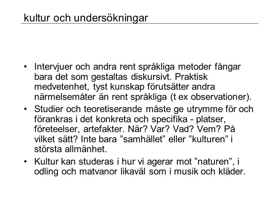 kultur och undersökningar •Intervjuer och andra rent språkliga metoder fångar bara det som gestaltas diskursivt.