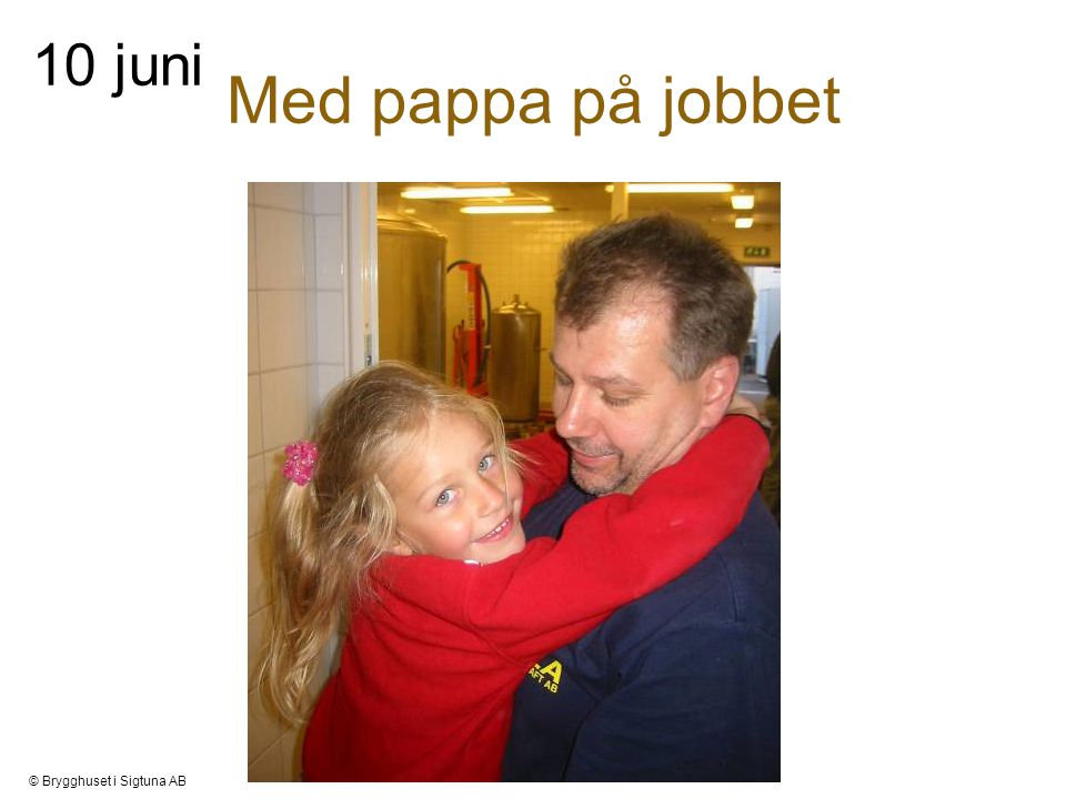 Med pappa på jobbet 10 juni © Brygghuset i Sigtuna AB